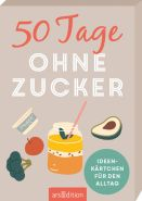 ars Edition 50 Tage ohne Zucker. Ideenkärtchen für den Alltag
